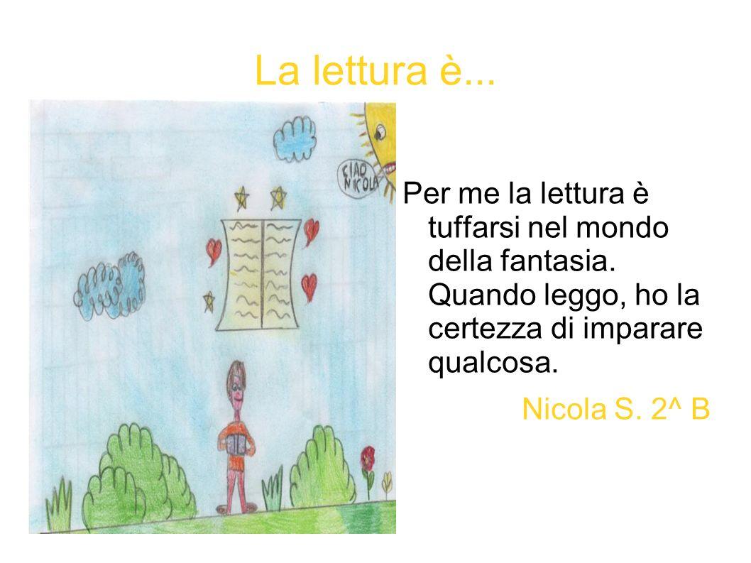 La lettura è... Per me la lettura è tuffarsi nel mondo della fantasia. Quando leggo, ho la certezza di imparare qualcosa.