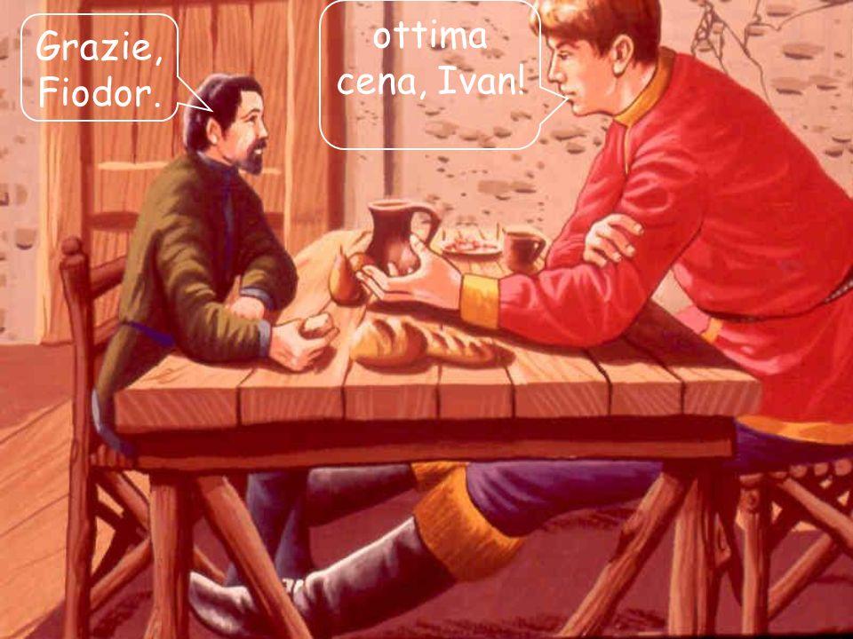 ottima cena, Ivan! Grazie, Fiodor.