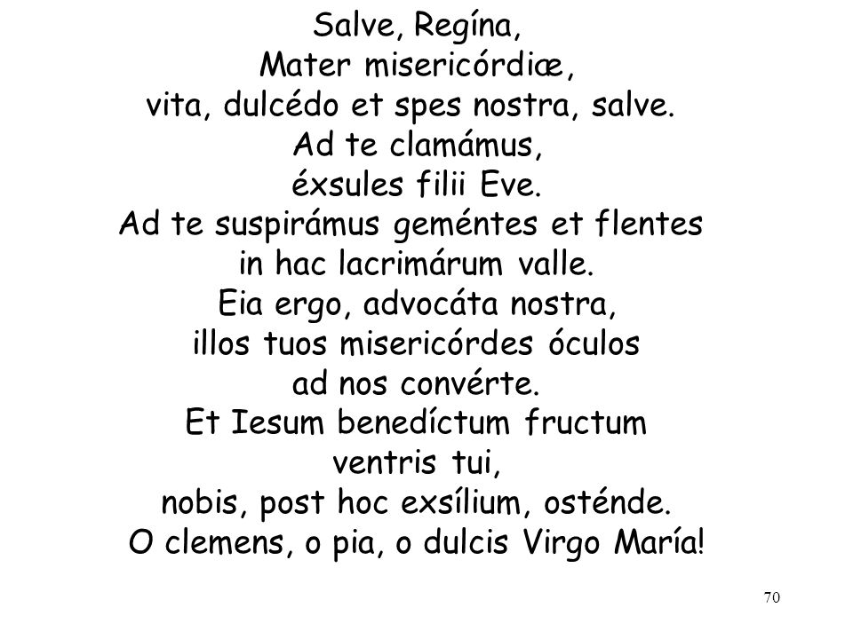 Salve, Regína, Mater misericórdiæ, vita, dulcédo et spes nostra, salve