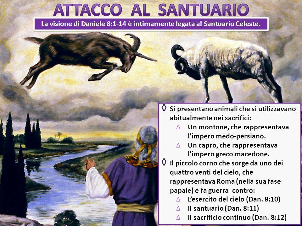 ATTACCO AL SANTUARIO La visione di Daniele 8:1-14 è intimamente legata al Santuario Celeste.