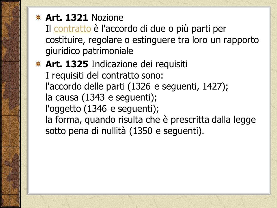 Art. 1321 Nozione Il contratto è l accordo di due o più parti per costituire, regolare o estinguere tra loro un rapporto giuridico patrimoniale