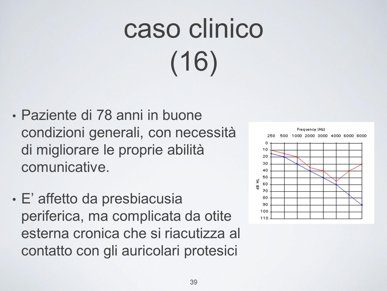 caso clinico (16) Paziente di 78 anni in buone condizioni generali, con necessità di migliorare le proprie abilità comunicative.