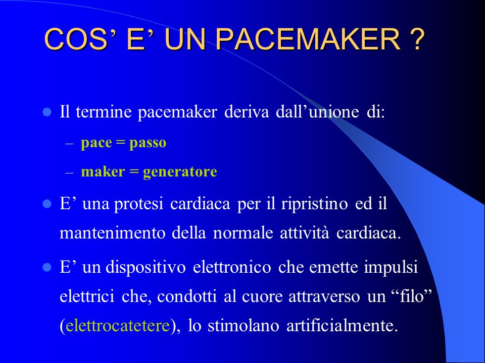 COS' E' UN PACEMAKER Il termine pacemaker deriva dall'unione di: