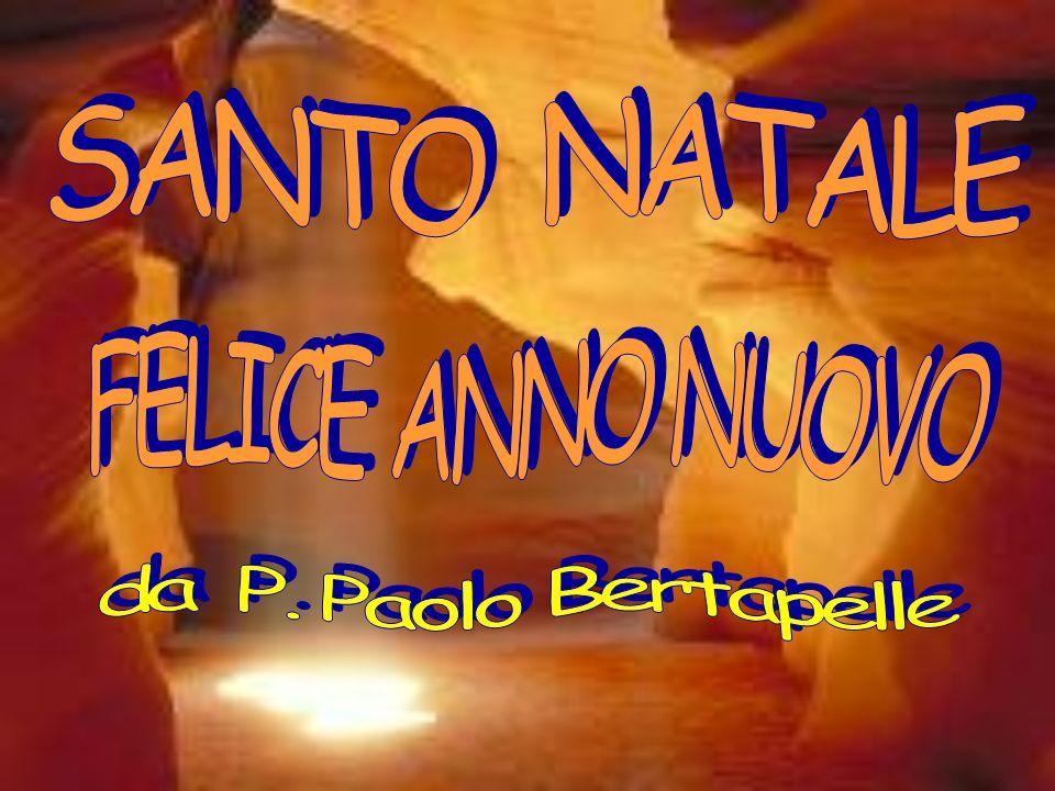 SANTO NATALE FELICE ANNO NUOVO da P. Paolo Bertapelle
