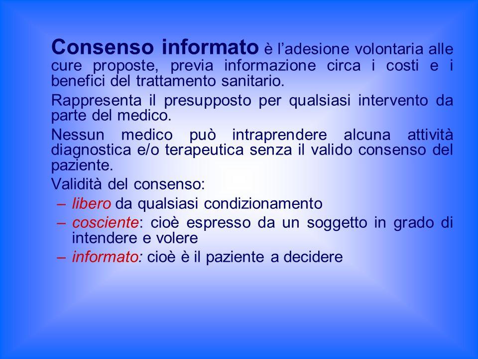 Consenso informato è l'adesione volontaria alle cure proposte, previa informazione circa i costi e i benefici del trattamento sanitario.
