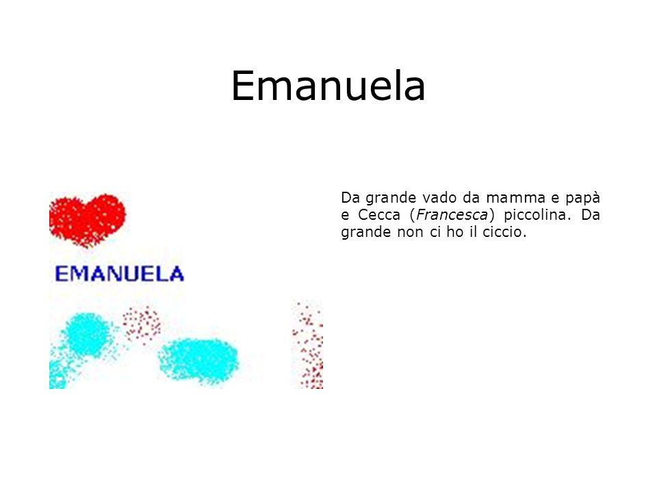 Emanuela Da grande vado da mamma e papà e Cecca (Francesca) piccolina.