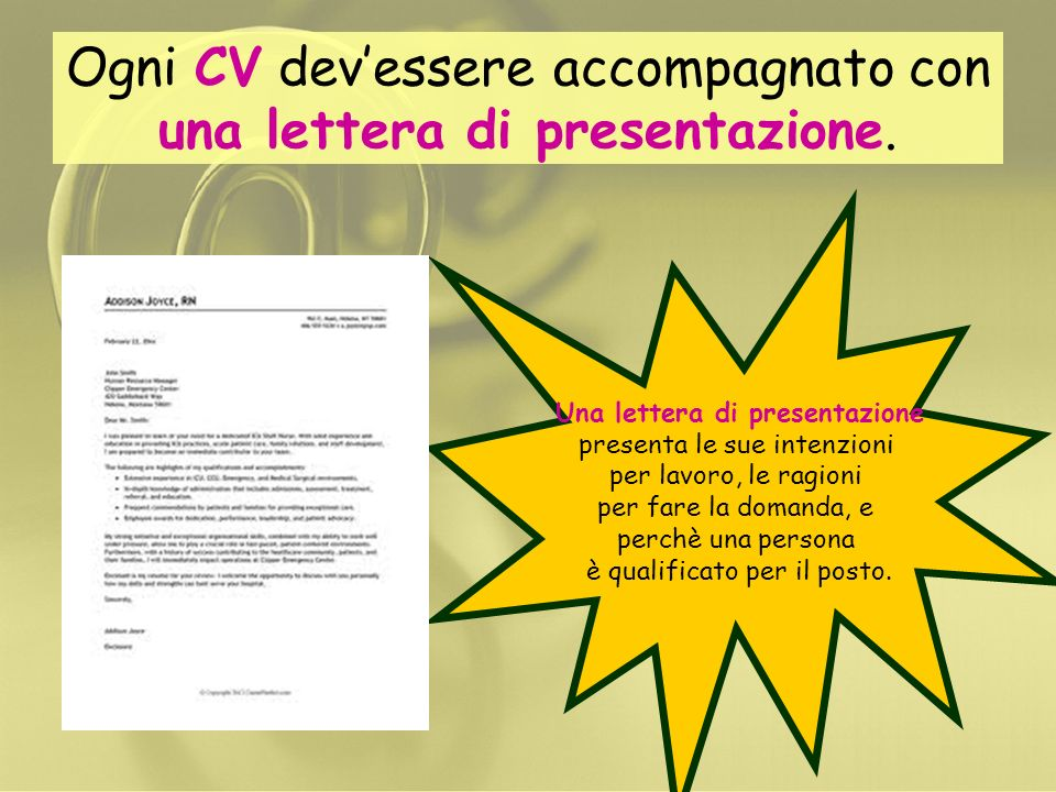 Ogni CV dev'essere accompagnato con una lettera di presentazione.