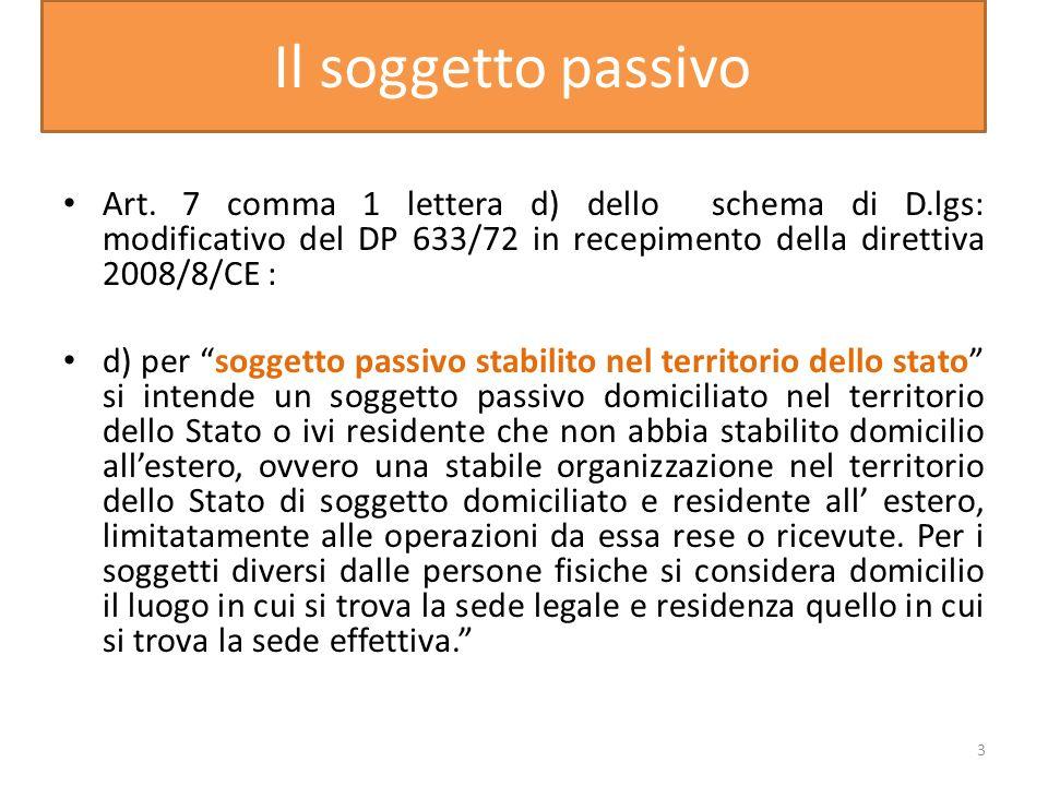 Il soggetto passivo Art. 7 comma 1 lettera d) dello schema di D.lgs: modificativo del DP 633/72 in recepimento della direttiva 2008/8/CE :