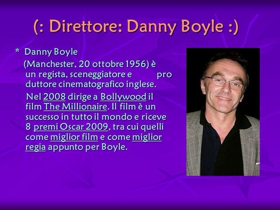 (: Direttore: Danny Boyle :)