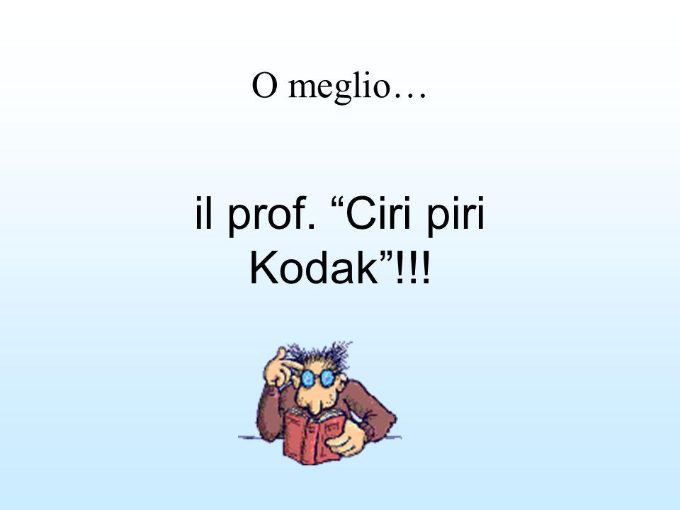il prof. Ciri piri Kodak !!!