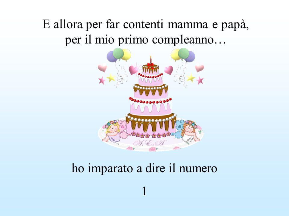 E allora per far contenti mamma e papà, per il mio primo compleanno…