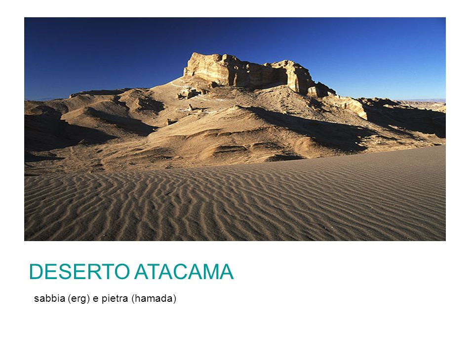 DESERTO ATACAMA (sabbia (erg) e pietra (hamada)