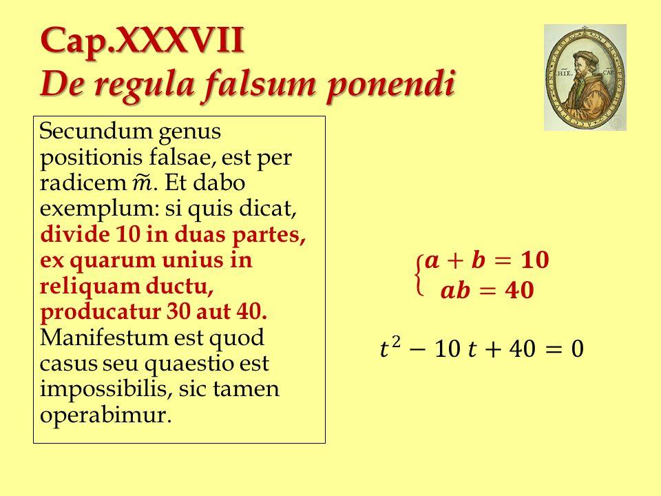 Cap.XXXVII De regula falsum ponendi