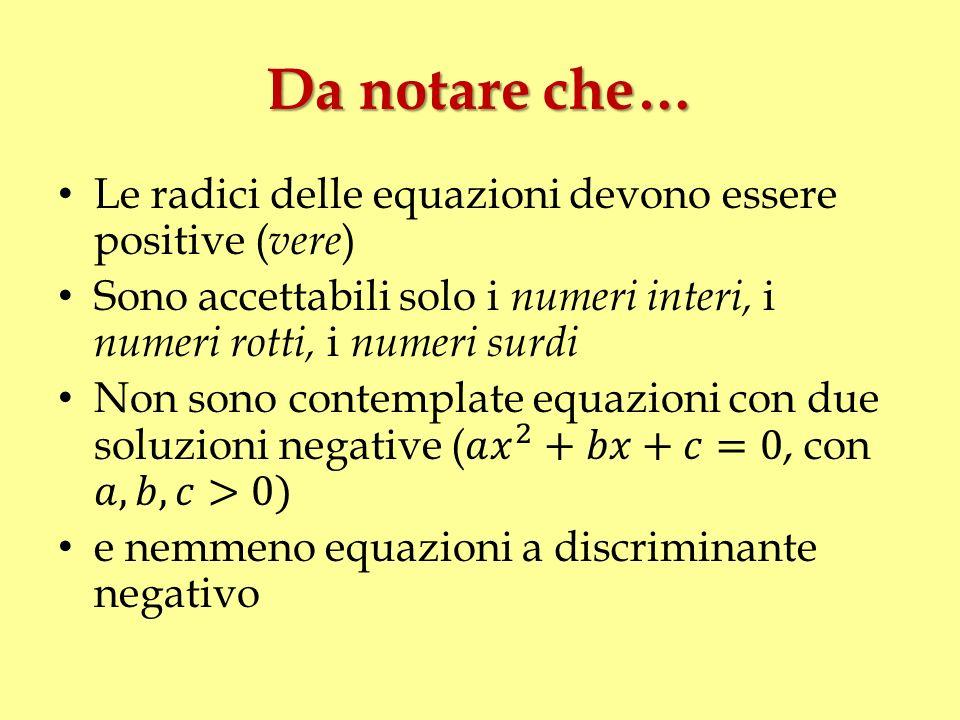 Da notare che… Le radici delle equazioni devono essere positive (vere)