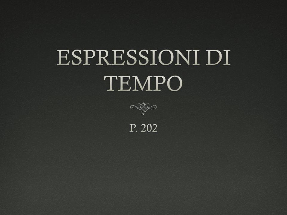 ESPRESSIONI DI TEMPO P. 202