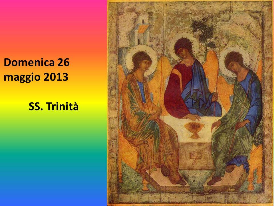 Domenica 26 maggio 2013 SS. Trinità