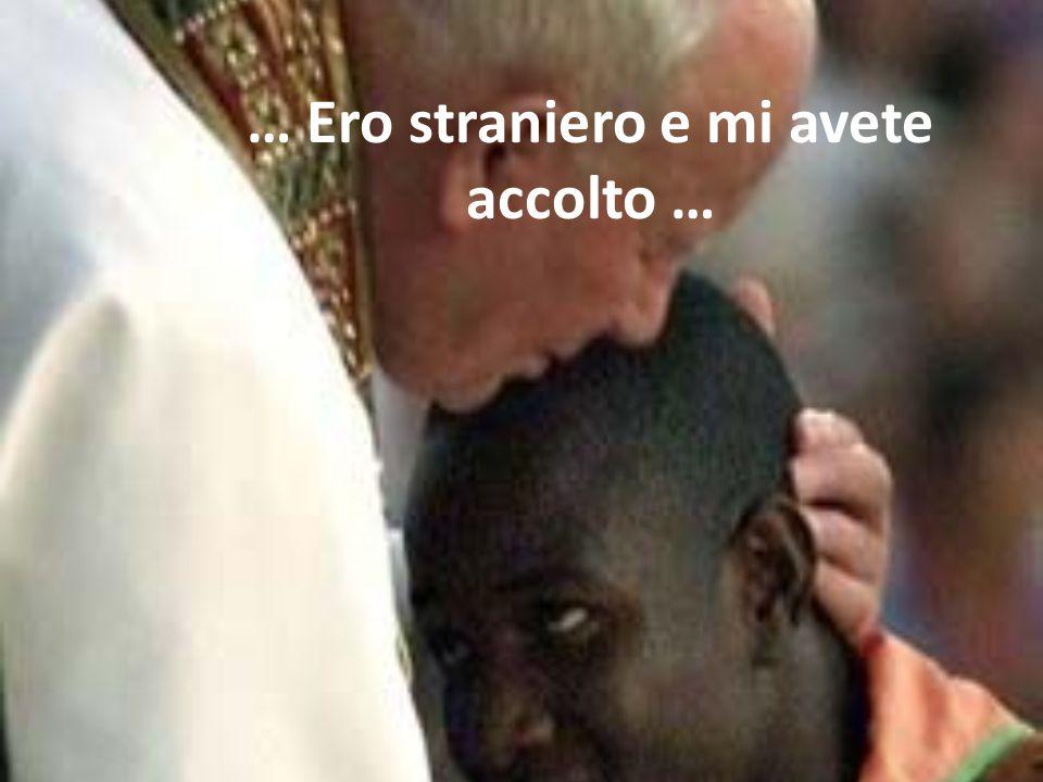 … Ero straniero e mi avete accolto …