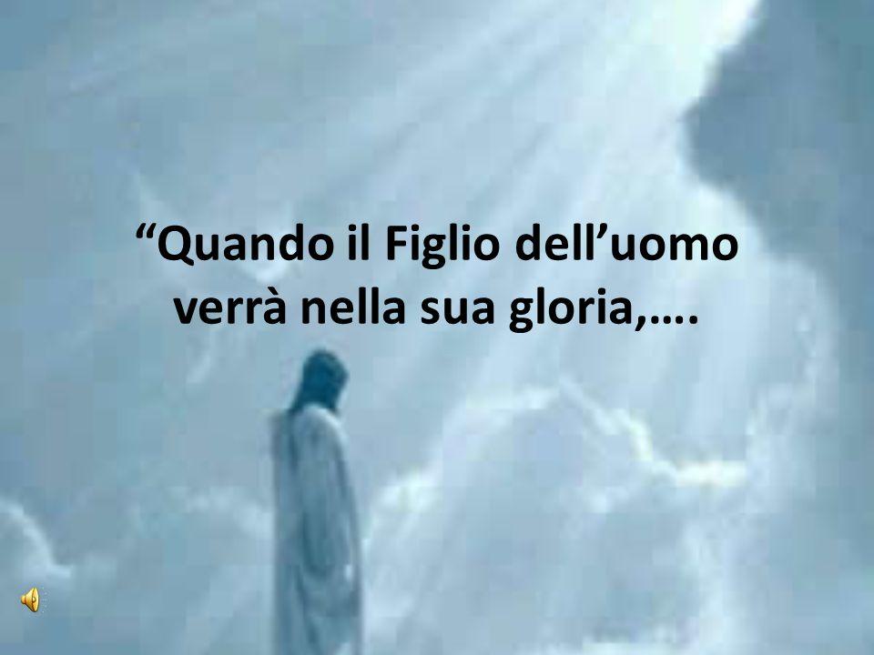Quando il Figlio dell'uomo verrà nella sua gloria,….
