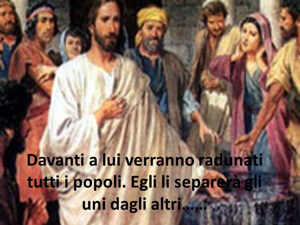 Davanti a lui verranno radunati tutti i popoli