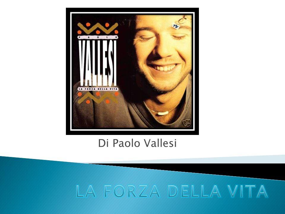 Di Paolo Vallesi LA FORZA DELLA VITA