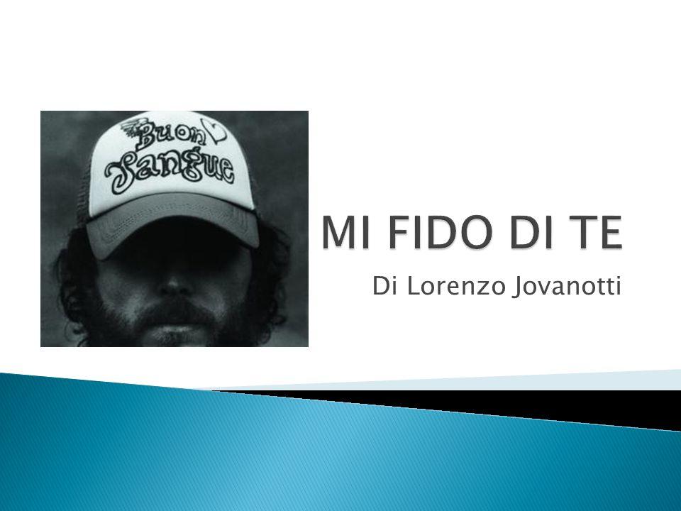 MI FIDO DI TE Di Lorenzo Jovanotti