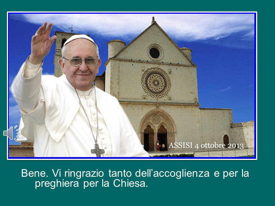 Bene. Vi ringrazio tanto dell'accoglienza e per la preghiera per la Chiesa.