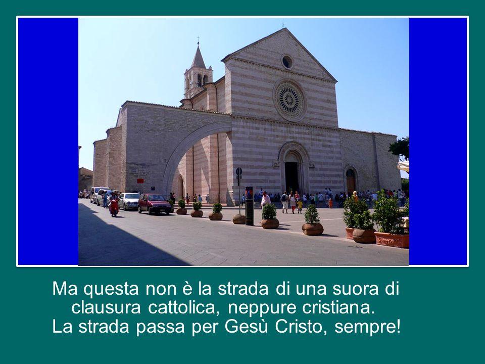 Ma questa non è la strada di una suora di clausura cattolica, neppure cristiana.