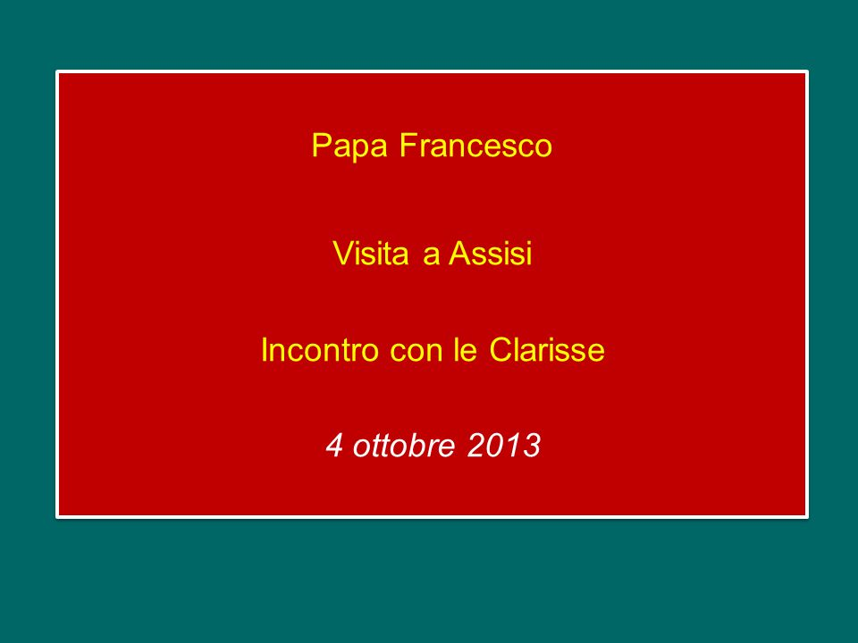 Papa Francesco Visita a Assisi Incontro con le Clarisse 4 ottobre 2013
