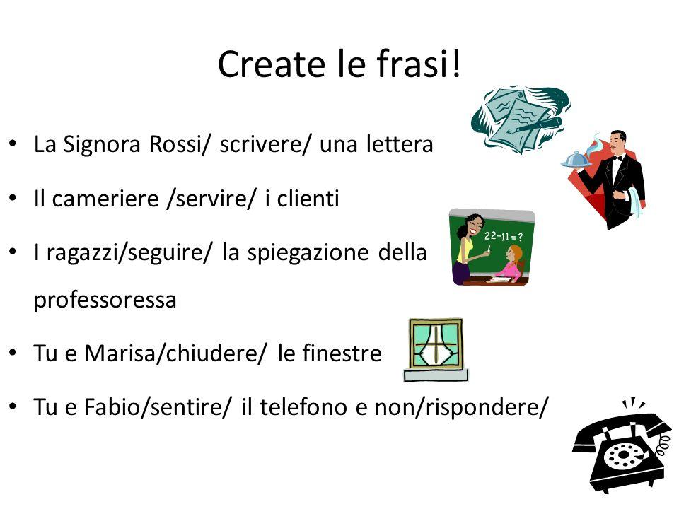 Create le frasi! La Signora Rossi/ scrivere/ una lettera