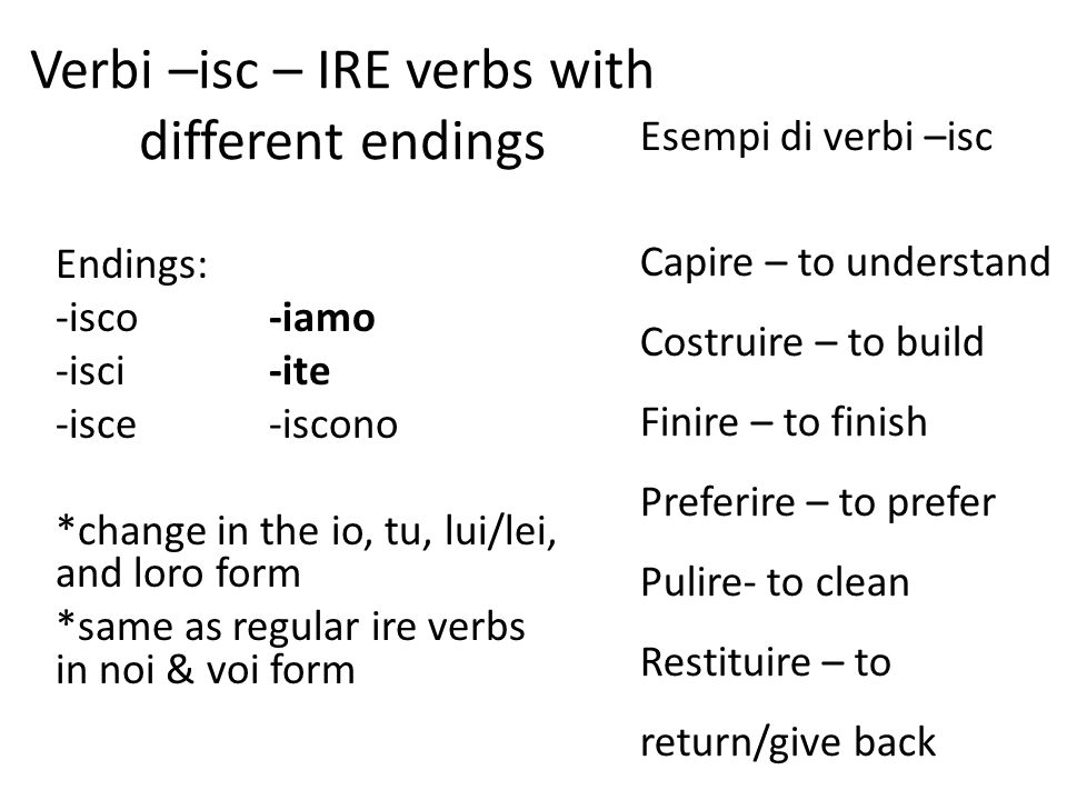 Verbi –isc – IRE verbs with different endings
