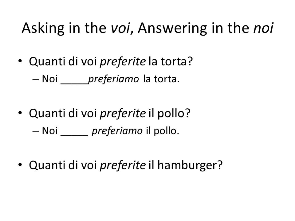 Asking in the voi, Answering in the noi