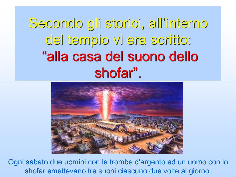 Secondo gli storici, all'interno del tempio vi era scritto: alla casa del suono dello shofar .