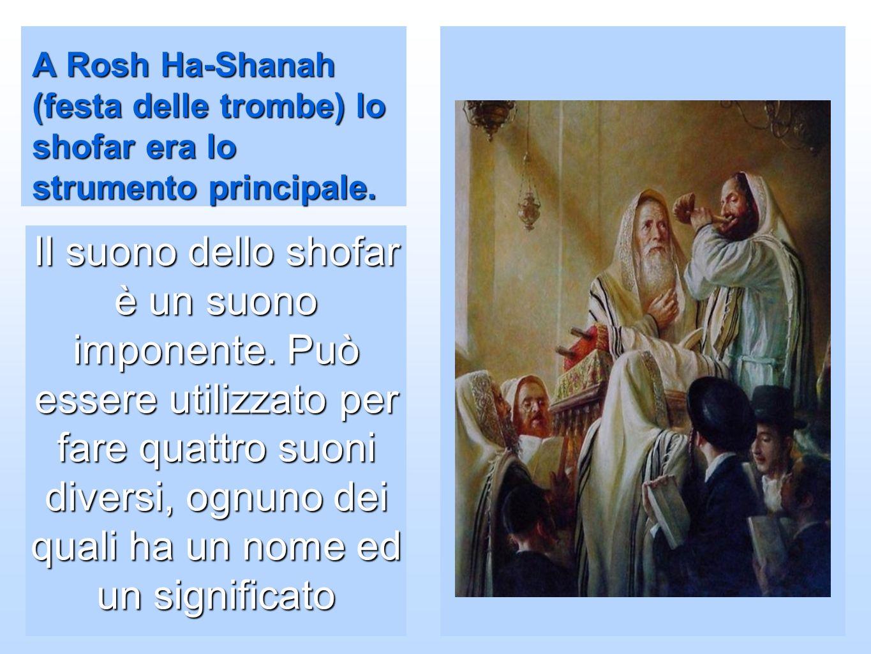 A Rosh Ha-Shanah (festa delle trombe) lo shofar era lo strumento principale.