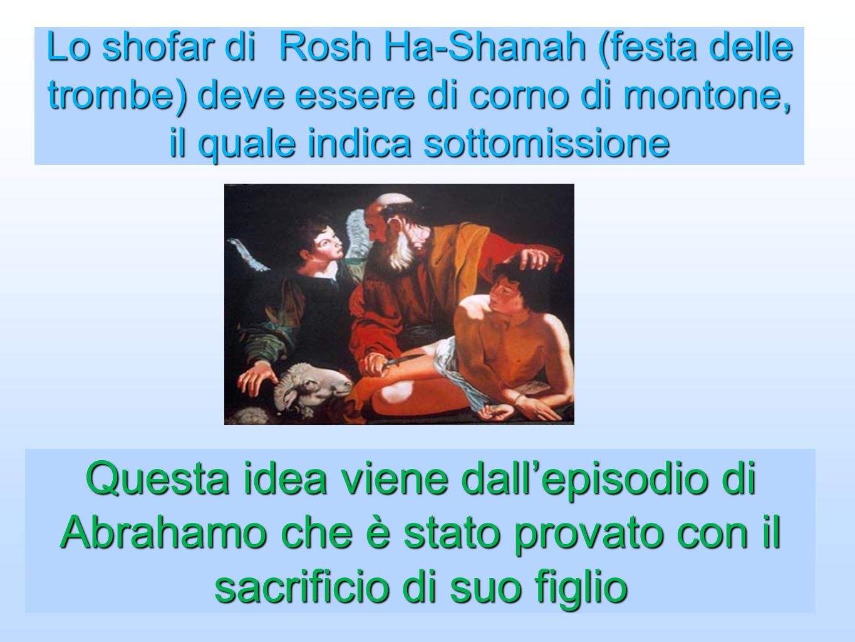 Lo shofar di Rosh Ha-Shanah (festa delle trombe) deve essere di corno di montone, il quale indica sottomissione