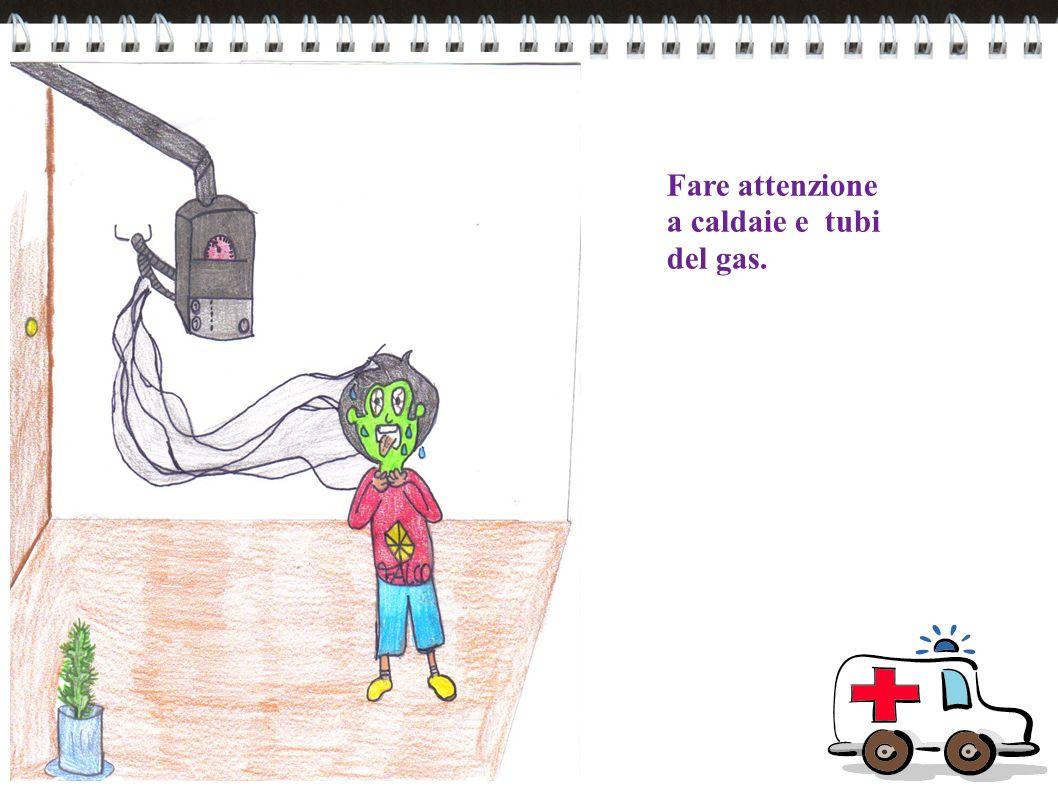 Fare attenzione a caldaie e tubi del gas.