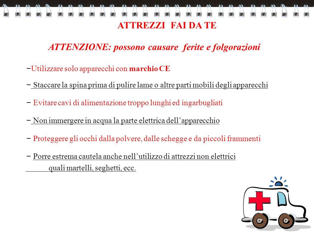 ATTENZIONE: possono causare ferite e folgorazioni