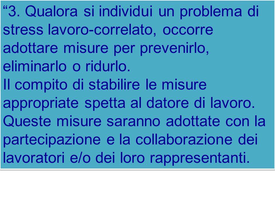 3. Qualora si individui un problema di stress lavoro-correlato, occorre adottare misure per prevenirlo, eliminarlo o ridurlo.