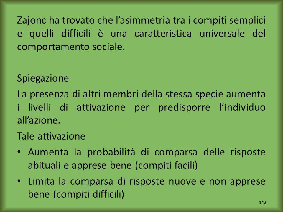 Zajonc ha trovato che l'asimmetria tra i compiti semplici e quelli difficili è una caratteristica universale del comportamento sociale.