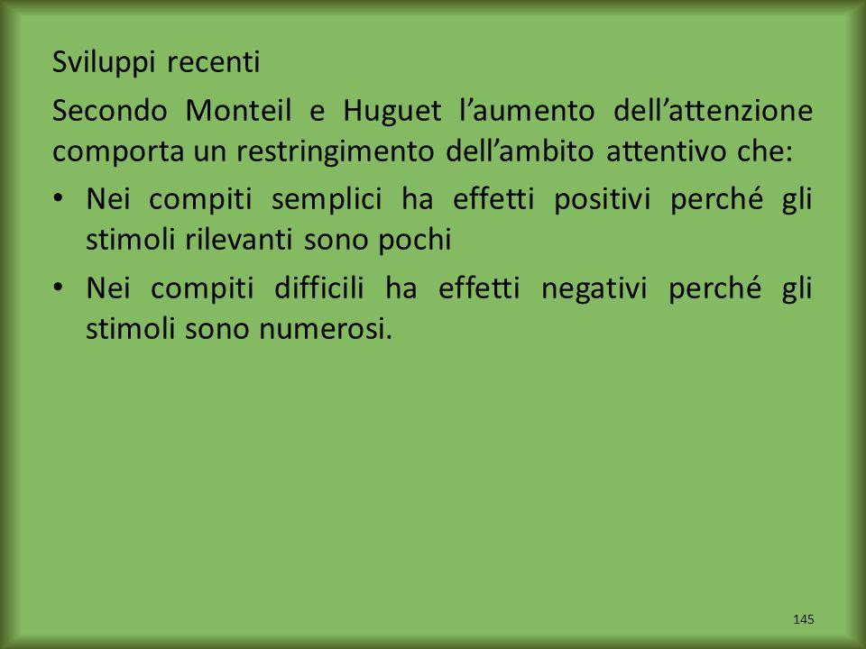 Sviluppi recenti Secondo Monteil e Huguet l'aumento dell'attenzione comporta un restringimento dell'ambito attentivo che: