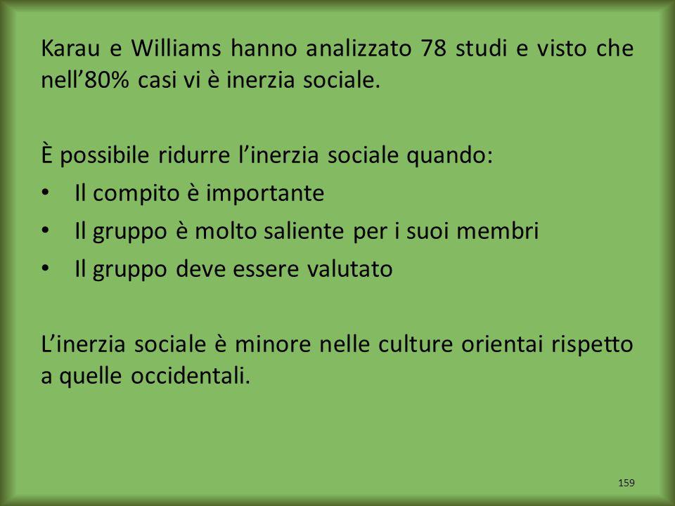 Karau e Williams hanno analizzato 78 studi e visto che nell'80% casi vi è inerzia sociale.