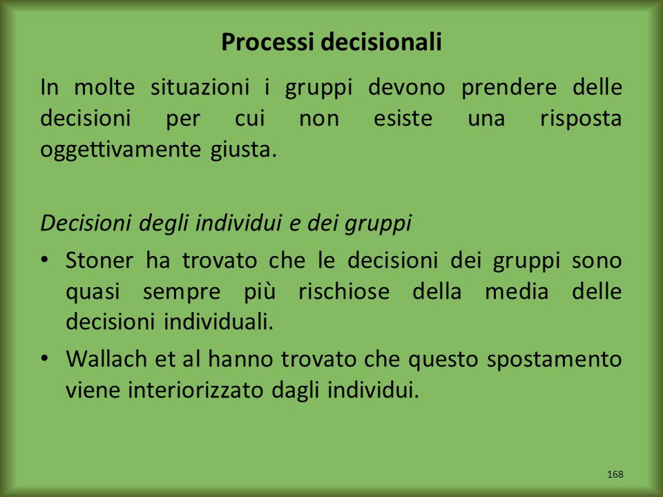 Processi decisionali In molte situazioni i gruppi devono prendere delle decisioni per cui non esiste una risposta oggettivamente giusta.