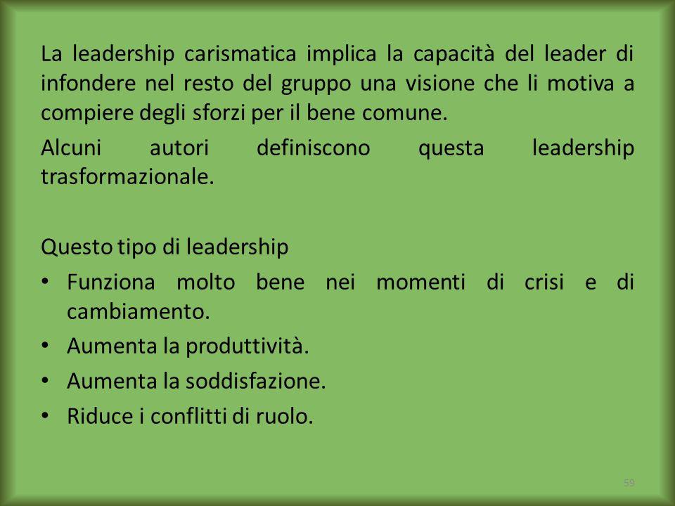 La leadership carismatica implica la capacità del leader di infondere nel resto del gruppo una visione che li motiva a compiere degli sforzi per il bene comune.