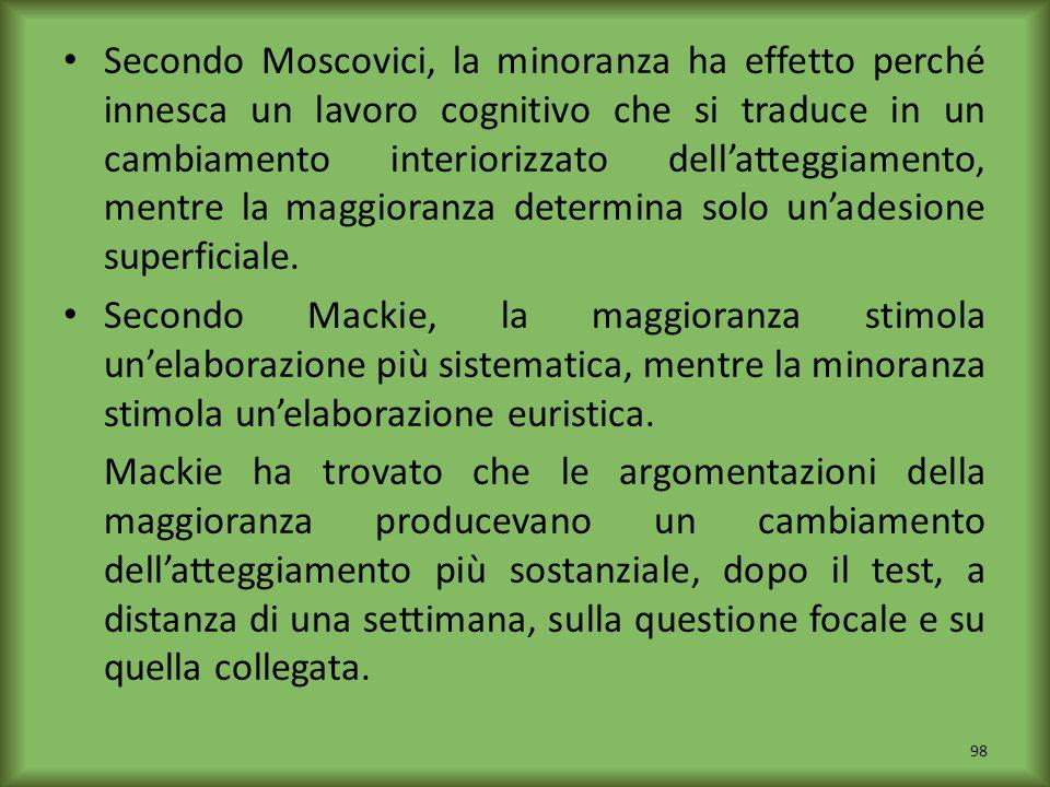 Secondo Moscovici, la minoranza ha effetto perché innesca un lavoro cognitivo che si traduce in un cambiamento interiorizzato dell'atteggiamento, mentre la maggioranza determina solo un'adesione superficiale.
