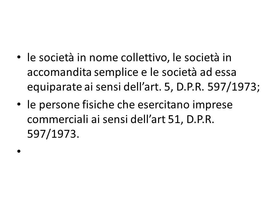 le società in nome collettivo, le società in accomandita semplice e le società ad essa equiparate ai sensi dell'art. 5, D.P.R. 597/1973;