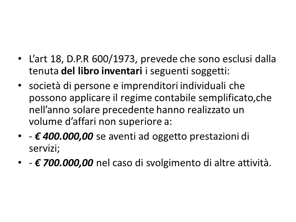 L'art 18, D.P.R 600/1973, prevede che sono esclusi dalla tenuta del libro inventari i seguenti soggetti: