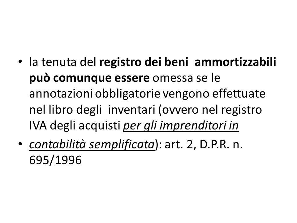 la tenuta del registro dei beni ammortizzabili può comunque essere omessa se le annotazioni obbligatorie vengono effettuate nel libro degli inventari (ovvero nel registro IVA degli acquisti per gli imprenditori in