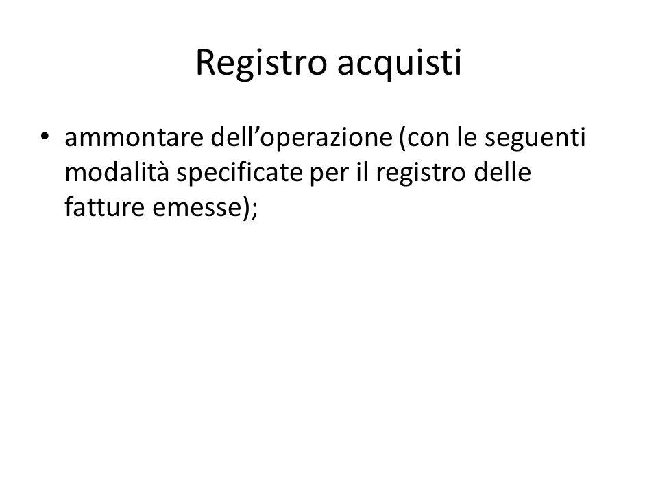 Registro acquisti ammontare dell'operazione (con le seguenti modalità specificate per il registro delle fatture emesse);