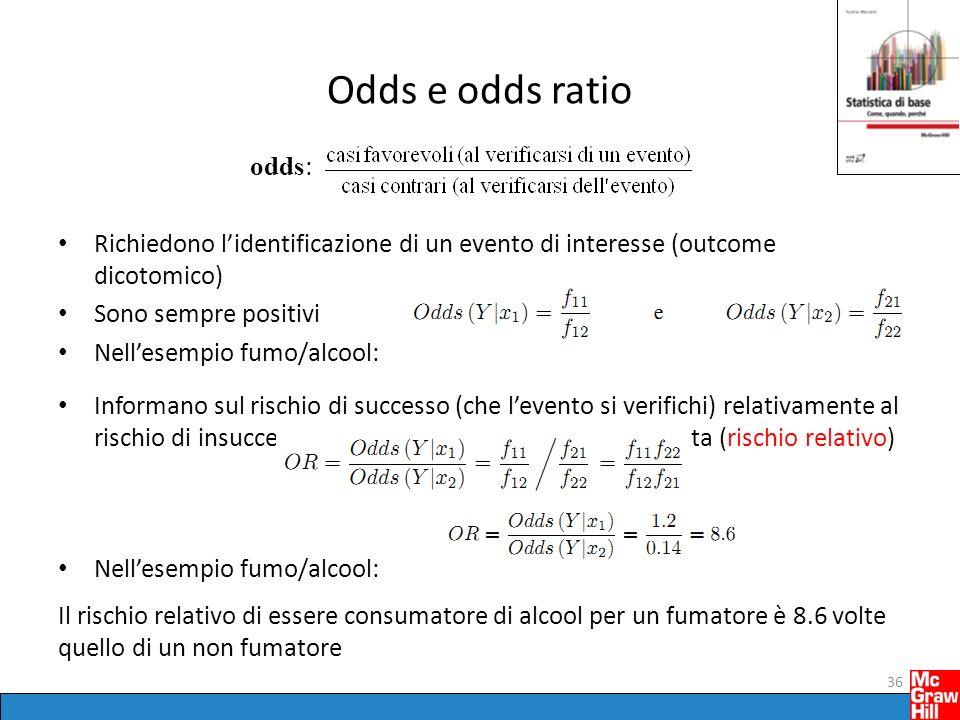 Odds e odds ratio odds: Richiedono l'identificazione di un evento di interesse (outcome dicotomico)