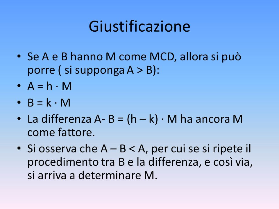 GiustificazioneSe A e B hanno M come MCD, allora si può porre ( si supponga A > B): A = h · M. B = k · M.