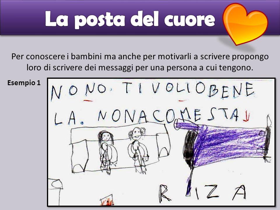 La posta del cuore Per conoscere i bambini ma anche per motivarli a scrivere propongo loro di scrivere dei messaggi per una persona a cui tengono.